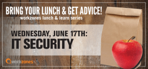 Workzones lunch & learn IT Security
