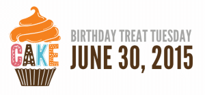 Birthday Treat Tuesday June 30, 2015