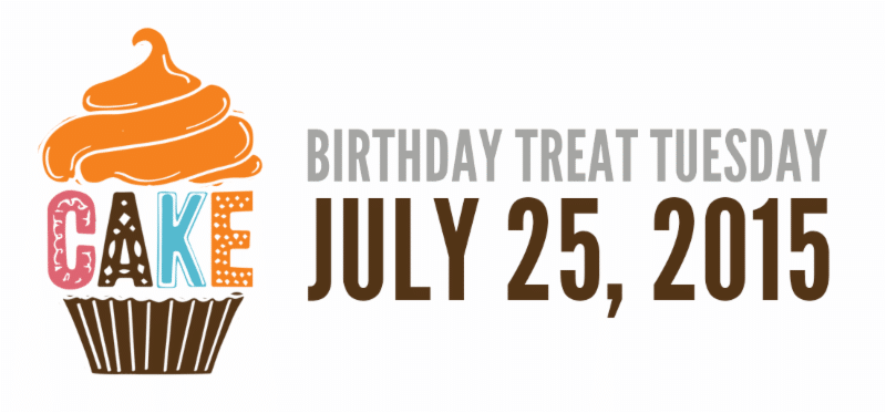 Birthday Treat Tuesday July 25, 2015