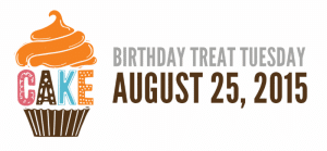 Birthday Treat Tuesday August 25, 2015