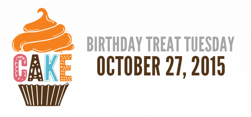 Birthday Treat Tuesday October 27, 2015