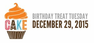 Birthday treat Tuesday December 29, 2015