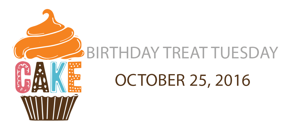 Birthday Treat Tuesday October 25, 2016