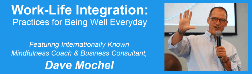 Work-Life Integration: Practices for Being Well Everyday @ Workzones